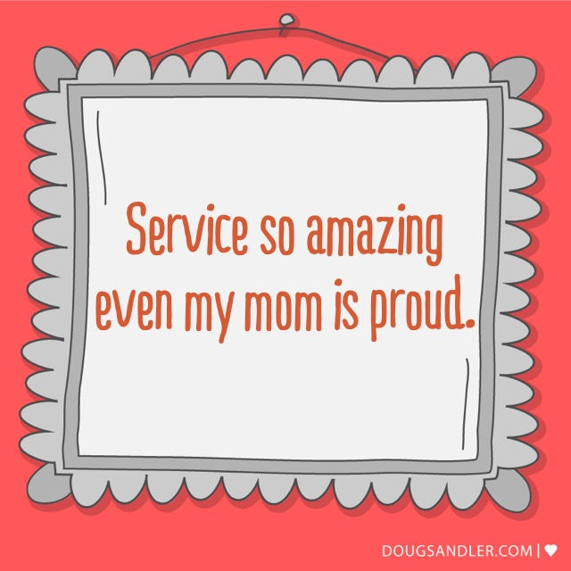 Service so amazing even my mom is proud