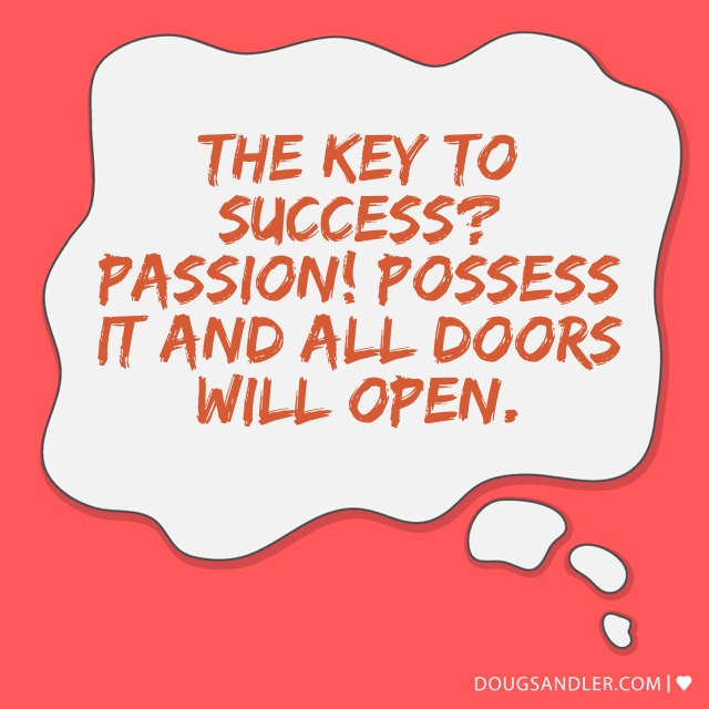 Passion is the key to success