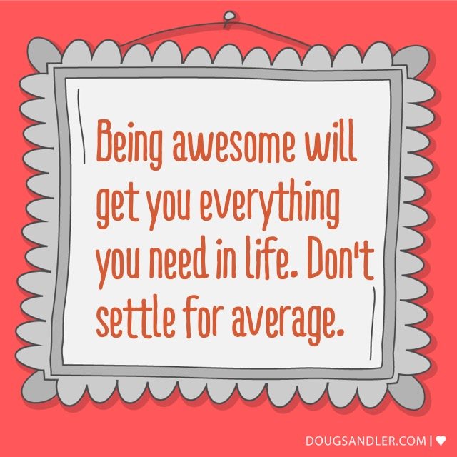Be awesome, not average