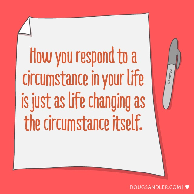 How you respond can be Life Changing
