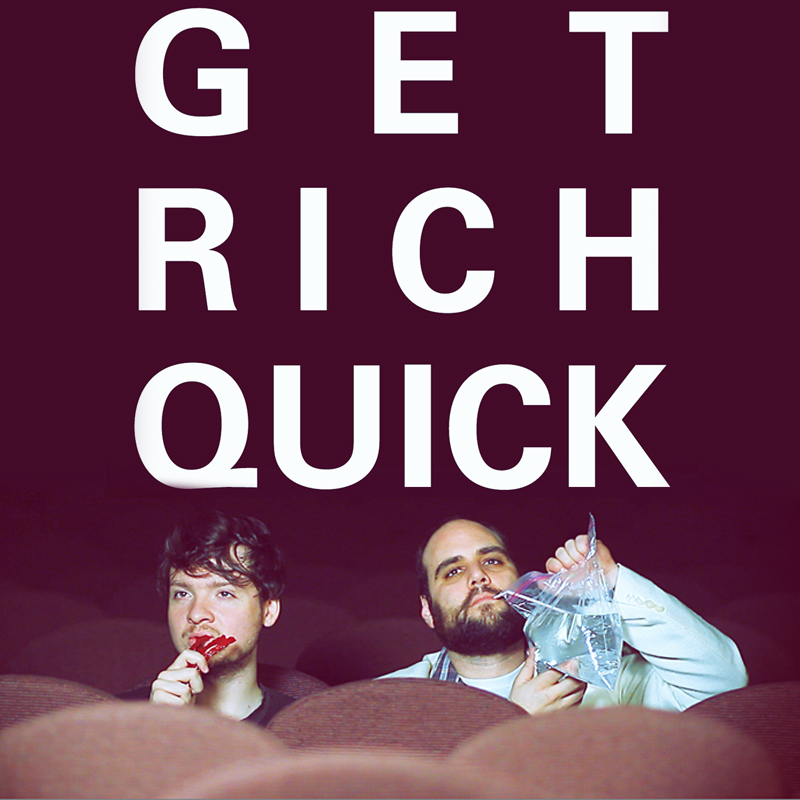 Get Rich Quick -   Producer,  Director, DOP