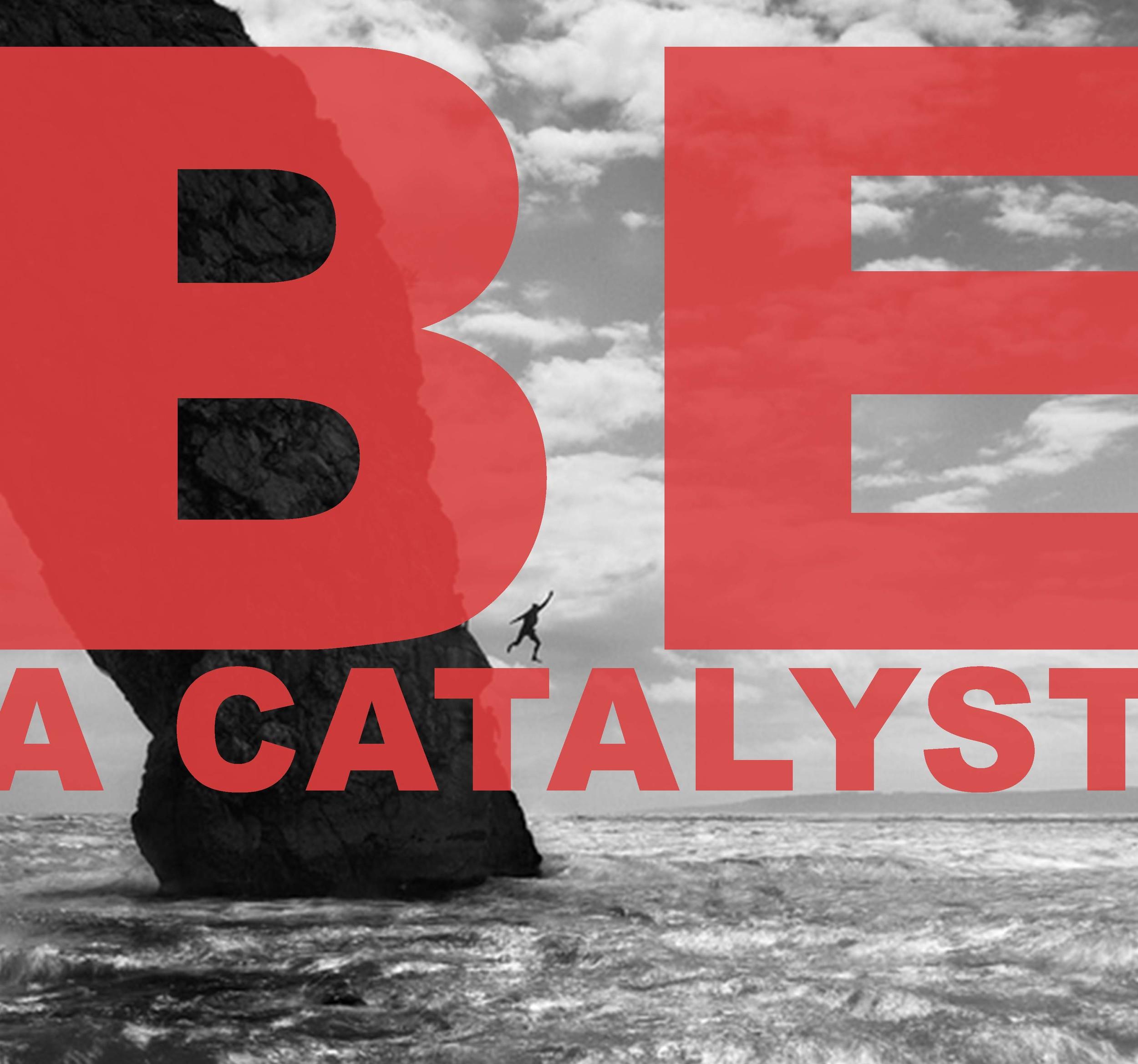 BE A CATALYST sept 2014 plain.jpg