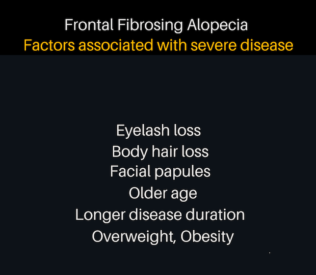 Several factors are thought to be associated with more severe disease in patients with frontal fibrosing alopecia.