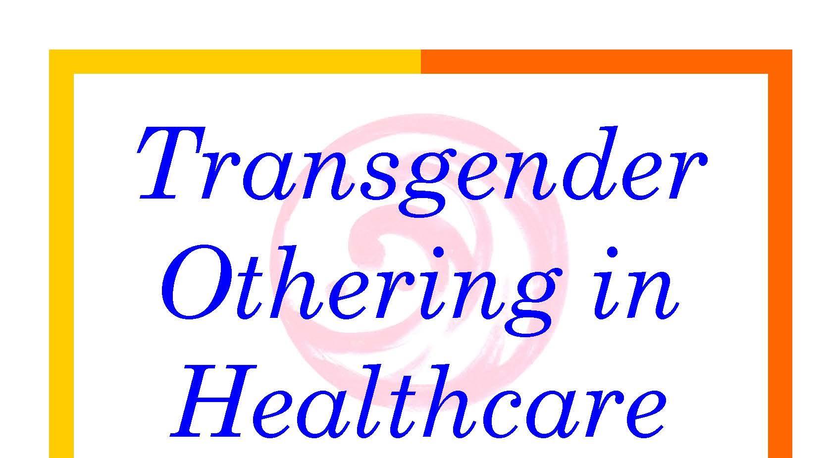 Transgendering Othering in Healthcare poster incl OIOF (2).jpg