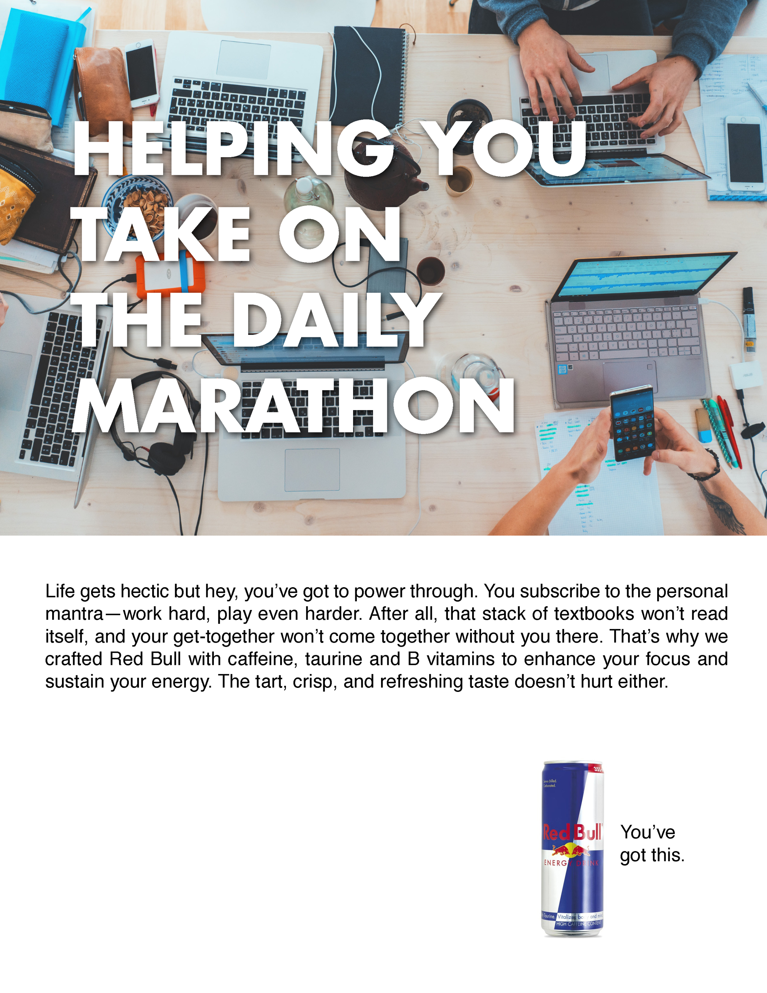 Able to Take on Challenges - College students worry about falling behind, so this ad is intended to show that a healthy dose of energy can complement a fun and active lifestyle.