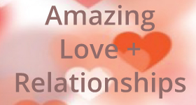 Amazing Love and Relationships