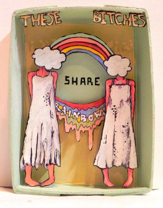 These Bitches Share Rainbows  , 2010/2011   [private collection NY  , NY]   Mixed Media