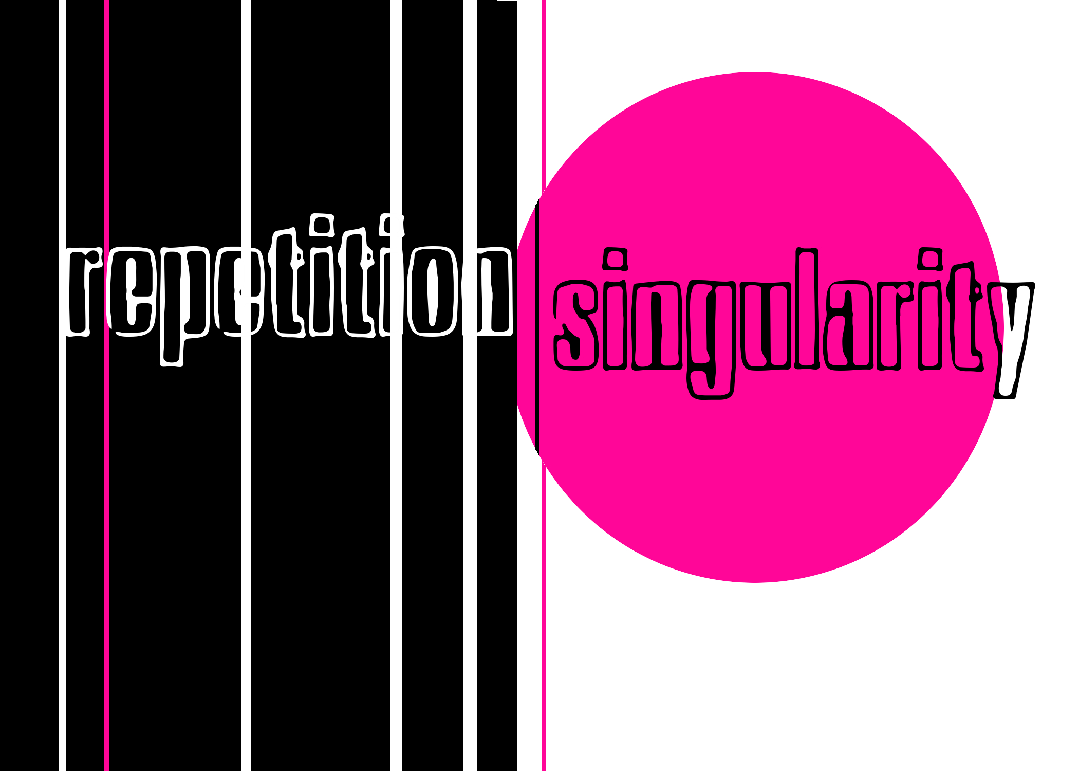 repetition | singularity