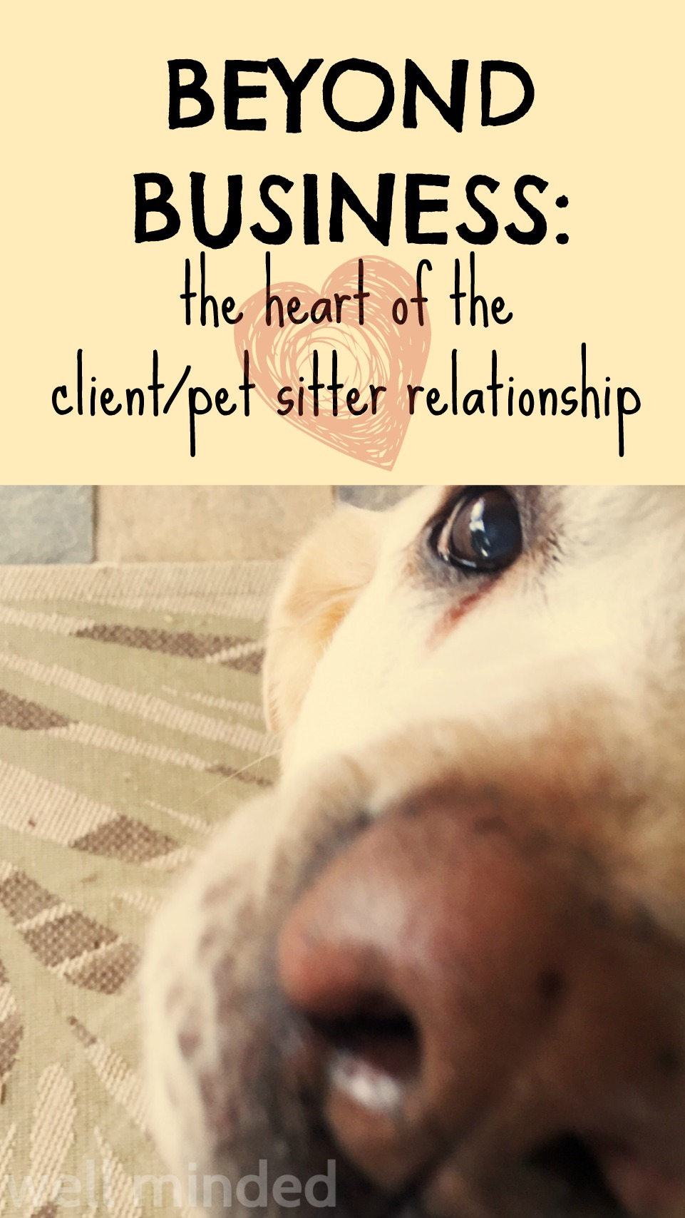 Beyond Business: the Heart of the Client/Pet Sitter Relationship. wellmindedpets.com