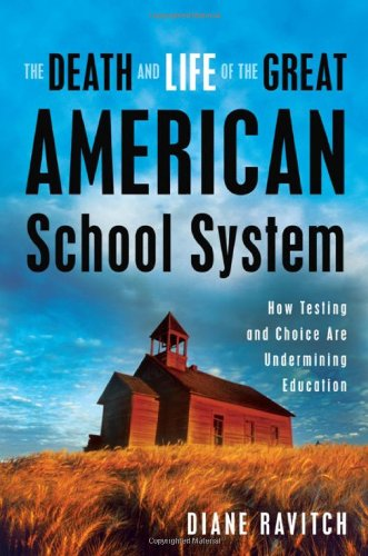 The-Death-and-Life-of-the-Great-American-School-System-How-Testing-and-Choice-Are-Undermining-Education-0465014917-L.jpg