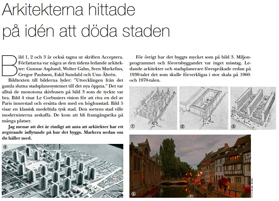 Det var arkitekter och stadsplanerare som övertygade svenska kommunpolitiker om att riva kulturarvet i många svenska städer. Även nu pågår en rivningsvåg i Sverige. Hur ofta har du sett att arkitekternas organisation ordnar upprop eller demonstrationer mot dessa rivningar?