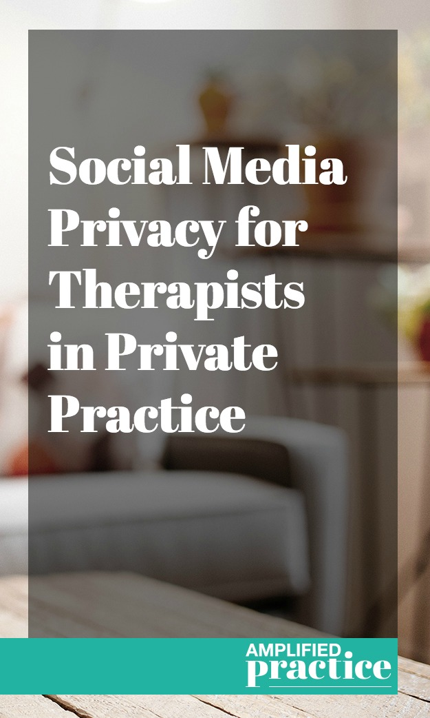Social Media Privacy for Therapists| Amplified Practice Authentic Marketing & Business Coaching for Therapists