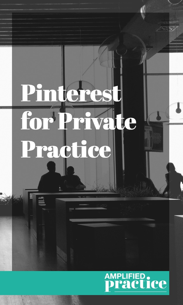 Counseling Practice and Pinterest | Amplified Practice Authentic Marketing & Business Coaching for Therapists