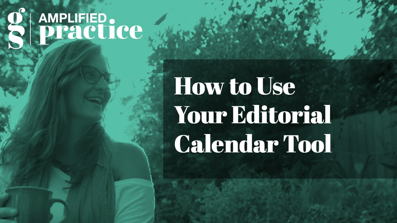 How to Use Your Editorial Calendar | Amplified Practice Authentic Marketing & Business Coaching for Therapists