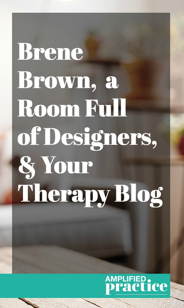 Brene Brown and Your Therapy Blog | Therapist Blogger | Private Practice Business Coach