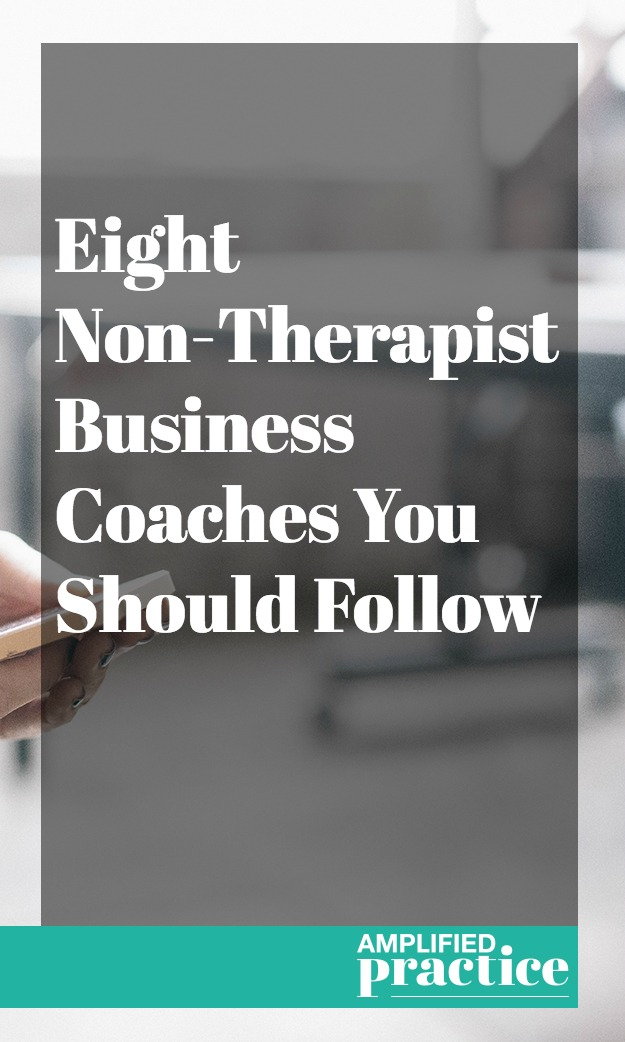Eight Non-Therapist Business Coaches You Should Follow | Amplified Practice Business Coach for Counselors