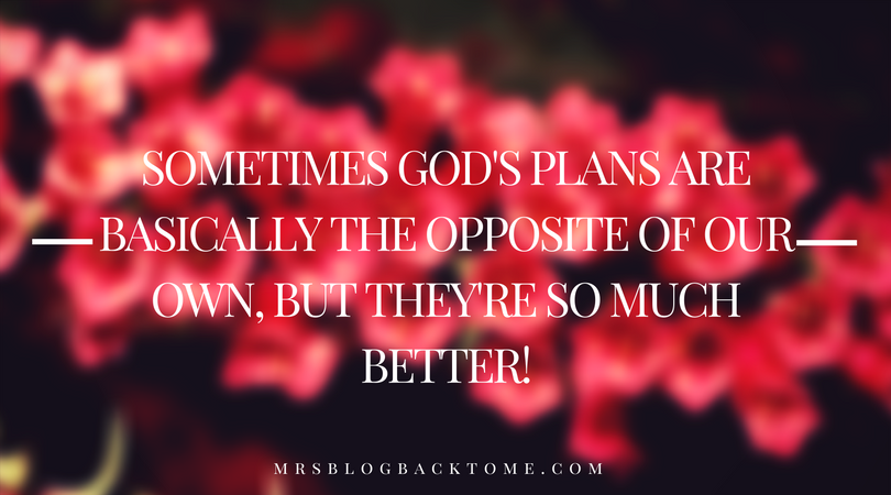 Sometimes God's plans are basically the opposite of our own, but they're so much better!.png