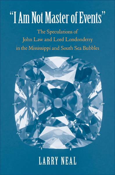 """""""I am not master of events"""": the speculations of John Law and Lord Londonderry in the Mississippi and South Sea Bubbles"""