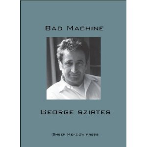 Bad Machine  by  George Szirtes  Sheep Meadow Press (February 2013)  Reviewed by  Bethany W. Pope