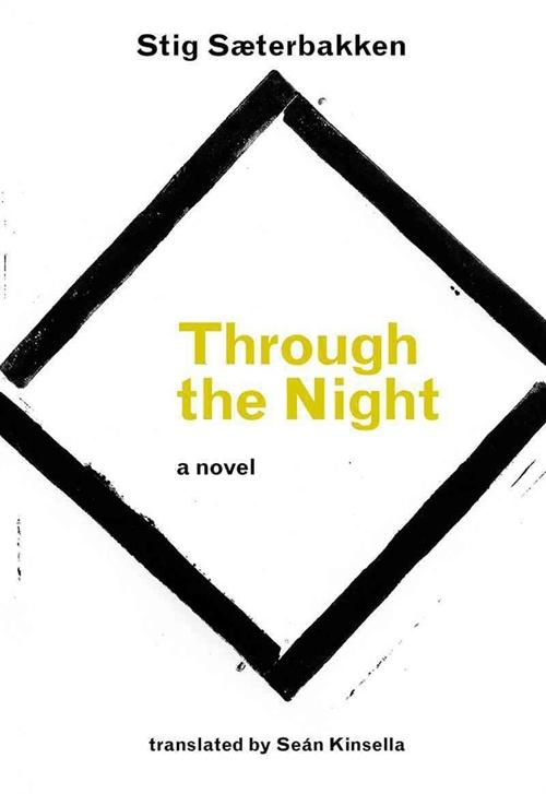 Through the Night  by  Stig Sæterbakken  translated by  Seán Kinsella   Reviewed by  Morten Høi Jensen