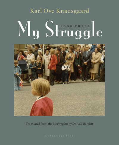 My Struggle, volume 3  by  Karl Ove Knausgaard  translated by  Don Bartlett  (Harvill, April 2014; Archipelago, May 2014)  Reviewed by  Danny Byrne