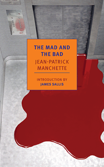 The Mad and the Bad  by  Jean-Patrick Manchette  translated by  Donald Nicholson-Smith  (NYRB, July 2014)  Reviewed by  Tynan Kogane