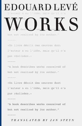 Works  by  Édouard Levé  Translated by  Jan Steyn  (Dalkey Archive Press, July 2014)