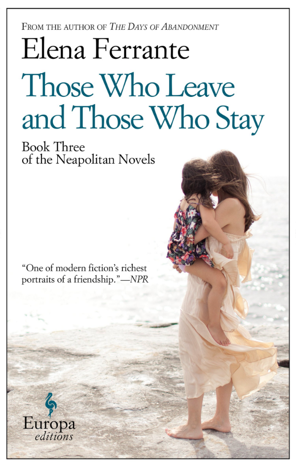 Those Who Leave and Those Who Stay     by  Elena Ferrante   translated by  Ann Goldstein   (Europa Editions, Sept. 2014)    reviewed by  Caroline Bleeke
