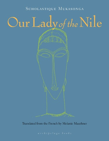 Our Lady of the Nile  by  Scholastique Mukasonga  trans.  Melanie Mauthner  (Archipelago Books, Sept. 2014)  Reviewed by  Madeleine LaRue