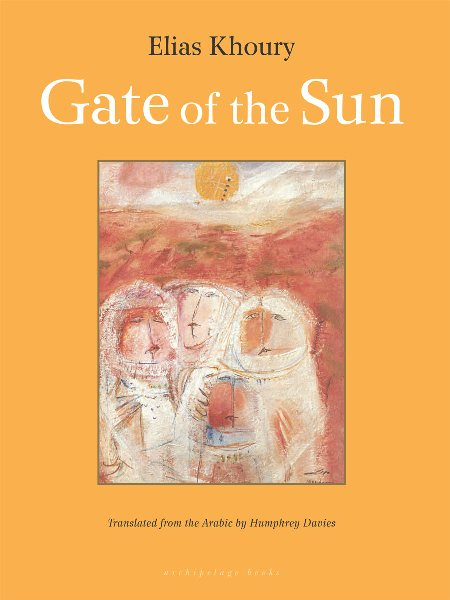 Gate of the Sun  by  Elias Khoury  trans.  Humphrey Davies  (Archipelago, Jan. 2006)  Reviewed by  Keenan McCracken