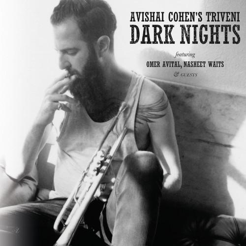 "Dark Nights  by  Avishai Cohen's Triveni   Avishai Cohen : trumpet  Omer Avital :  doublebass  Nasheet Waits : drums (Anzic Records, October 2014)   Click   here   to listen to ""Dark Nights, Darker Days."""