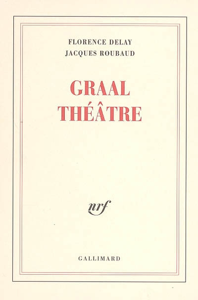 Graal théâtre  by  Florence Delay and Jacques Roubaud  (Gallimard, May 2005)