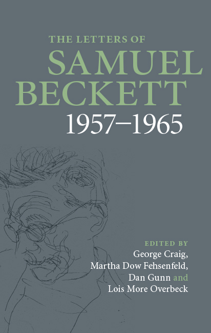 The Letters of Samuel Beckett, vol. 3: 1957-1965  eds.  George Craig, Martha Dow Fehsenfeld, Dan Gunn, and Lois More Overbeck   (Cambridge, Oct. 2014)