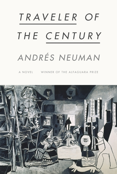 Traveler of the Century  by  Andrés Neuman  tr.  Nick Caistor and Lorenza Garcia  (FSG, Apr. 2012; Pushkin, Feb. 2012)