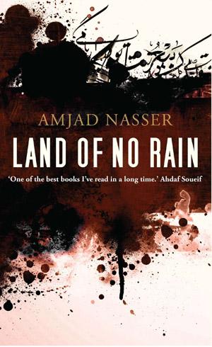 Land of No Rain  by  Amjad Nasser  tr.  Jonathan Wright  (Bloomsbury Qatar, June 2014)  Reviewed by  Hilary Plum