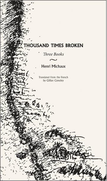 Thousand Times Broken  by  Henri Michaux  trans.  Gillian Conoley  (City Lights Books, Aug. 2014)  Reviewed by  Caite Dolan-Leach
