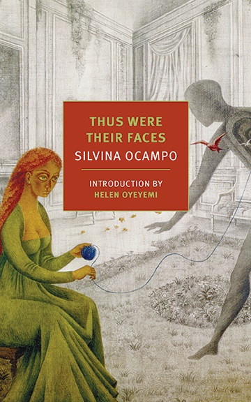 Thus Were Their Faces  by  Silvina Ocampo  trans.  Daniel Balderston  (NYRB, Jan. 2015 )   Reviewed by  Scott Esposito