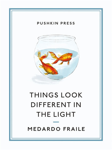 Things Look Different in the Light  by  Medardo Fraile  trans.  Margaret Jull Costa  (Pushkin, March 2014)