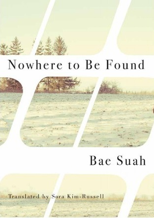 Nowhere to Be Found  by  Bae Suah  Trans. Sora Kim-Russell  (AmazonCrossing, April 2015)  Reviewed by  Sophie Hughes