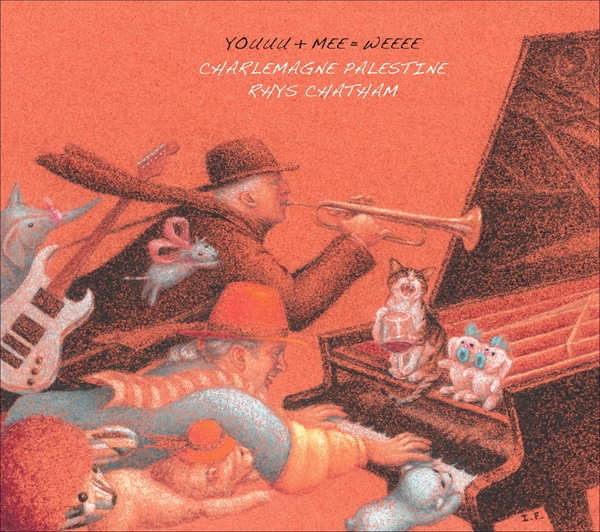 YOUUU + MEE = WEEEE  by Charlemagne Palestine & Rhys Chatham  (Sub Rosa, Dec. 2014)  Reviewed by Joseph Burnett
