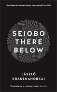 Seiobo There Below  by László Krasznahorkai  trans.  Ottilie Mulzet  (New Directions, Sep. 2013; Serpent's Tail,May2015)  Reviewed by  Andreas Isenschmid