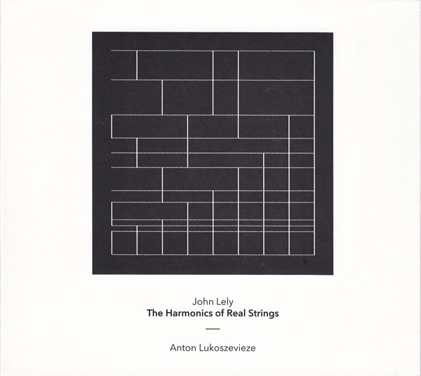 The Harmonics of Real Strings  by John Lely   Anton Lukoszevieze (cello) (Another Timbre, November 2014)