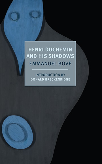Henri Duchemin and His Shadows  by  Emmanuel Bove  trans.  Alyson Waters  (NYRB Classics, July 2015)  Reviewed by  John Knight
