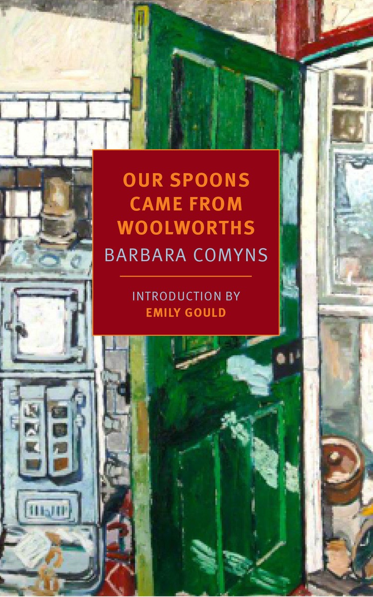 Our Spoons Came from Woolworths  by  Barbara Comyns  (NYRB Classics, Oct. 2015)  Reviewed by  Lauren Goldenberg