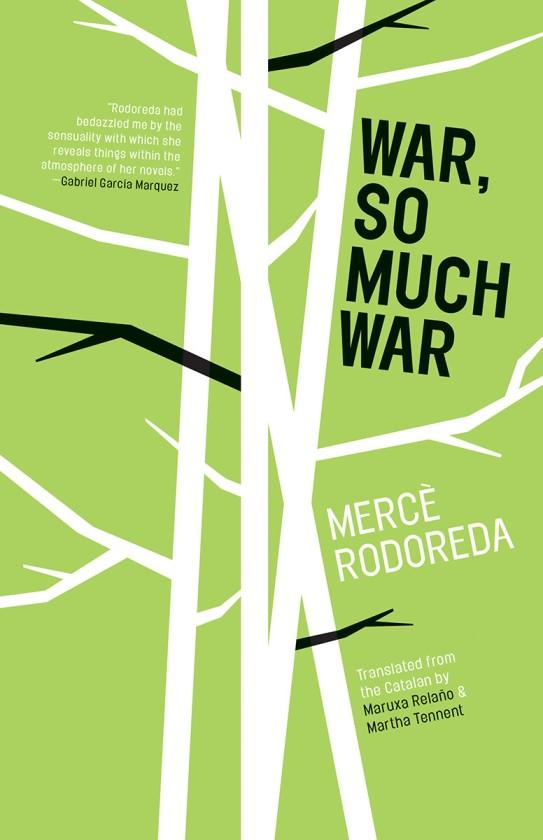 War, So Much War  by  Mercè Rodoreda  tr.  Maruxa Relaño &   Martha Tennent  (Open Letter, Oct. 2015)  Reviewed by  Jennifer Kurdyla