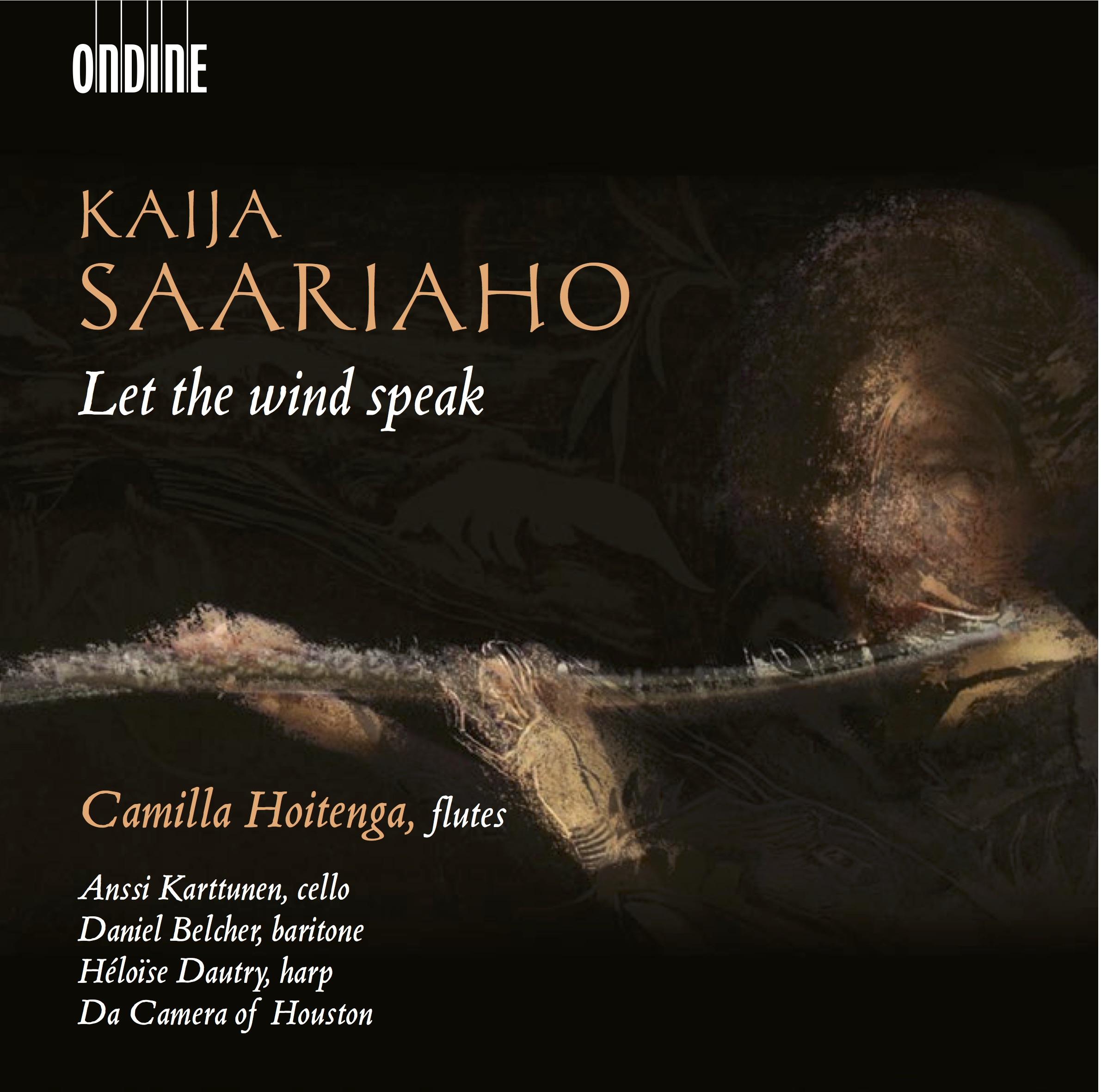 Let the Wind Speak  by  Kaija Saariaho   Camilla Hoitenga  (flute)  Daniel Belcher  (baritone)  Anssi Karttunen  (cello)  Héloïse Dautry  (harp)  Da Camera of Houston  (Ondine, December 2015)
