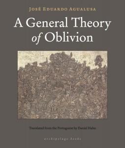 A General Theory of Oblivion  by  José Eduardo Agualusa  tr.  Daniel Hahn  (Archipelago, Dec. 2015)  Reviewed by  Stephen Henighan