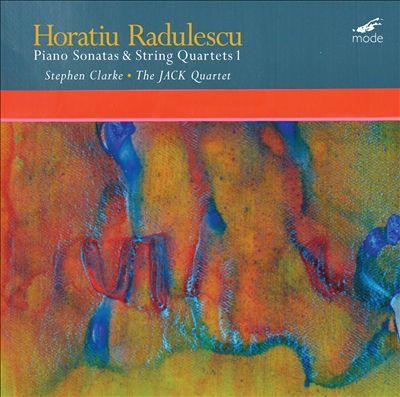 Piano Sonatas & String Quartets, Vol. 1  by  Horatiu Radulescu   Stephen Clarke  (piano)  JACK Quartet  (Mode Records, Mar. 2016)  Reviewed by  William Dougherty
