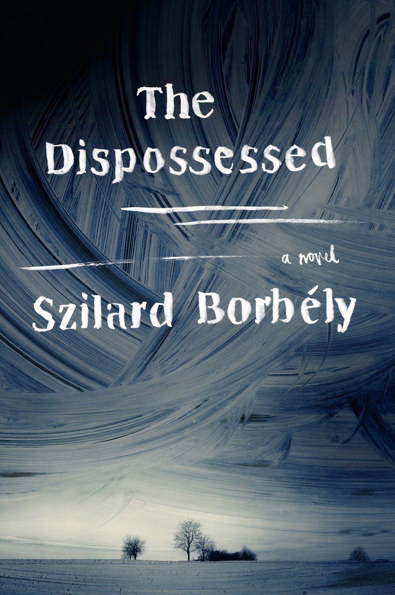 The Dispossessed  by  Szilárd Borbély  tr.  Ottilie Mulzet  (HarperCollins, Nov. 2016)
