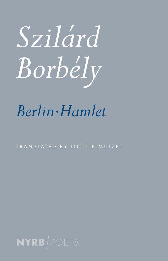 Berlin-Hamlet  by  Szilárd Borbély  tr.  Ottilie Mulzet  (NYRB, Nov. 2016)